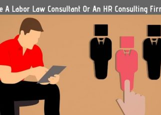 Know Whether To Hire A Labor Law Consultant Or An HR Consulting Firm